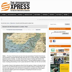 Durand Line Not Discussed in London: Faizi – The Daily Afghanistan Express
