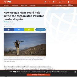 *****How Google Maps could help settle the Afghanistan-Pakistan border dispute