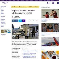 Afghans demand arrest of US troops over killings