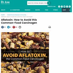 Aflatoxin: How to Avoid this Common-Food Carcinogen