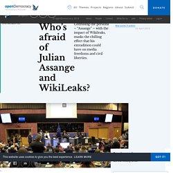 Who's afraid of Julian Assange and WikiLeaks?
