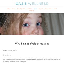 Why I'm not afraid of measles — Oasis Wellness