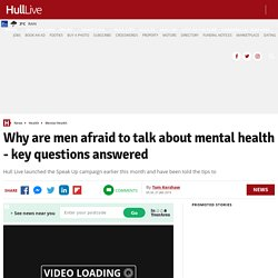 Why are men afraid to talk about mental health - key questions answered - Hull Live