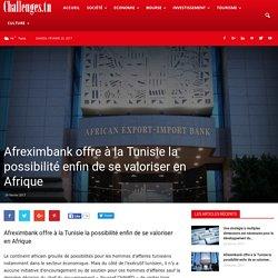Afreximbank offre à la Tunisie la possibilité enfin de se valoriser en Afrique - Challenges TN