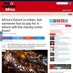 Africa's future is urban, but someone has to pay for it - where will the money come from?