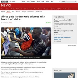Africa gets its own web address with launch of .africa