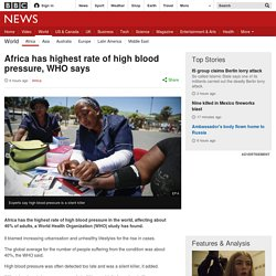 Africa has highest rate of high blood pressure, WHO says