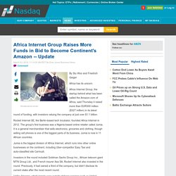 Africa Internet Group Raises More Funds in Bid to Become Continent's Amazon