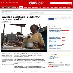 In Africa's largest slum, a cooker that turns trash into fuel