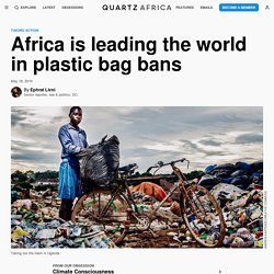 Africa is leading the world in plastic bag bans — Quartz Africa