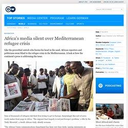 Africa′s media silent over Mediterranean refugee crisis