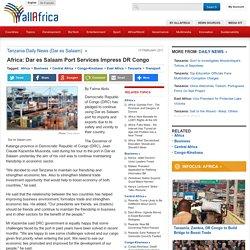 Africa: Dar es Salaam Port Services Impress DR Congo