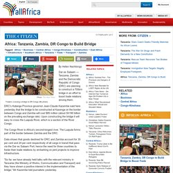Africa: Tanzania, Zambia, DR Congo to Build Bridge