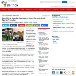 East Africa: Uganda, Rwanda and Kenya Agree to Joint Tourist Promotion