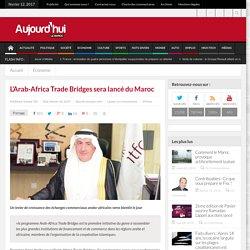 L'Arab-Africa Trade Bridges sera lancé du Maroc