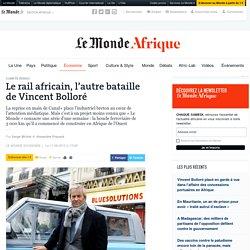 Le rail africain, l'autre bataille de Vincent Bolloré