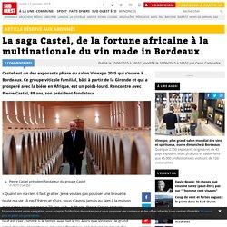 La saga Castel, de la fortune africaine à la multinationale du vin made in Bordeaux