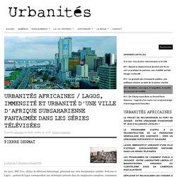 Urbanités africaines / Lagos, immensité et urbanité d'une ville d'Afrique subsaharienne fantasmée dans les séries télévisées