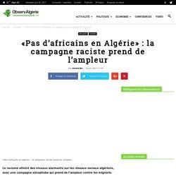 «Pas d'africains en Algérie» : la campagne raciste prend de l'ampleur