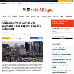 Africains, vous aimez vos capitales ? Les expats, eux, les détestent
