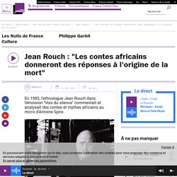 """Jean Rouch : """"Les contes africains donneront des réponses à l'origine de la mort"""""""