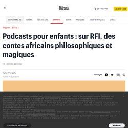 Podcasts pour enfants : sur RFI, des contes africains philosophiques et magiques