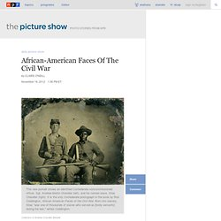 African-American Faces Of The Civil War : The Picture Show
