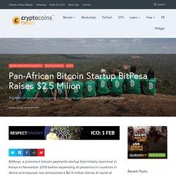 Pan-African Bitcoin Startup BitPesa Raises $2.5 Milion