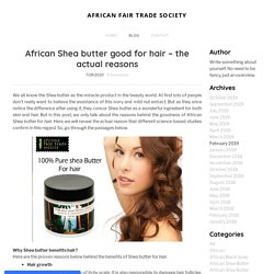 African Shea butter good for hair – the actual reasons