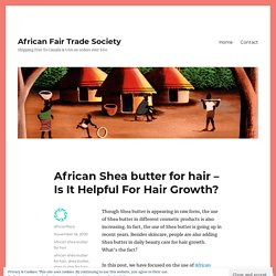 African Shea butter for hair – Is It Helpful For Hair Growth?
