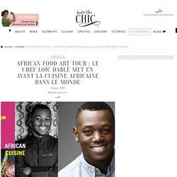 African Food Art Tour : le Chef Loïc Dablé met en avant la cuisine africaine dans le monde