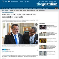 WHO elects first ever African director-general after tense vote