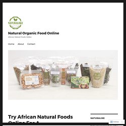 Try African Natural Foods Online For A Healthier Lifestyle – Natural Organic Food Online