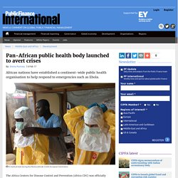 Pan-African public health body launched to avert crises