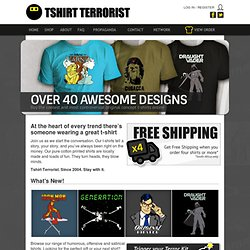 Tshirt Terrorist – Tshirts To Die For!
