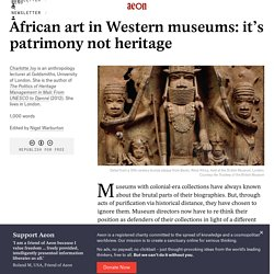 African art in Western museums: it's patrimony not heritage