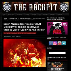 """South African desert rockers Ruff Majik unveil zombie apocalypse themed video """"Lead Pills And Thrills"""""""