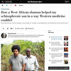 How a West African shaman helped my schizophrenic son in a way Western medicine couldn't