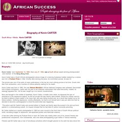 African Success : Biography of Kevin CARTER