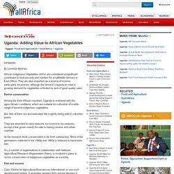 Uganda: Adding Value to African Vegetables - allAfrica.com