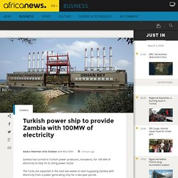 Turkish power ship to provide Zambia with 100MW of electricity