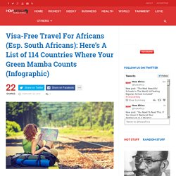 Visa-Free Travel For Africans (Esp. South Africans): Here's A List of 114 Countries Where Your Green Mamba Counts (Infographic)