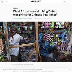 West Africans are ditching Dutch wax prints for Chinese made copies of material like Vlisco's — Quartz