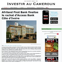 Afriland First Bank finalise le rachat d'Access Bank Côte d'Ivoire