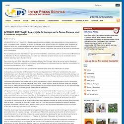 Agence de Presse » AFRIQUE AUSTRALE: Les projets de barrage sur le fleuve Cunene sont à nouveau suspendus