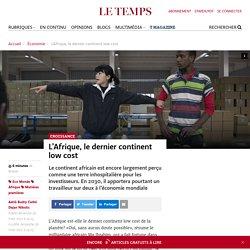 Mondialisation - L'Afrique, le dernier continent low cost - Le Temps