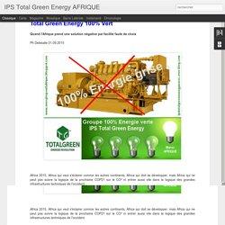 IPS Total Green Energy AFRIQUE: Groupes électrogènes gris pour l'Afrique ou Groupe IPS Total Green Energy 100% Vert