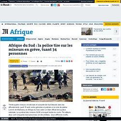 Afrique du Sud : la police tire sur les mineurs en grève, tuant 34 personnes