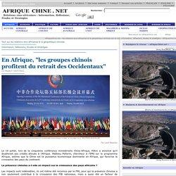 """En Afrique, """"les groupes chinois profitent du retrait des Occidentaux"""""""