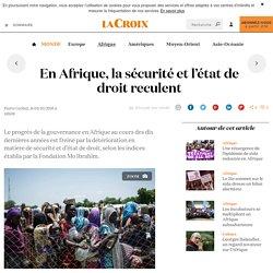 En Afrique, la sécurité et l'état de droit reculent - La Croix